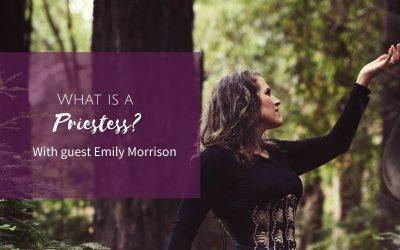 Episode 13: What is a Priestess – with guest Emily Morrison
