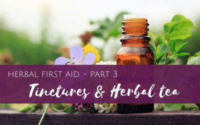 Herbal First Aid part 3 of 4 – Tinctures & herbal Tea