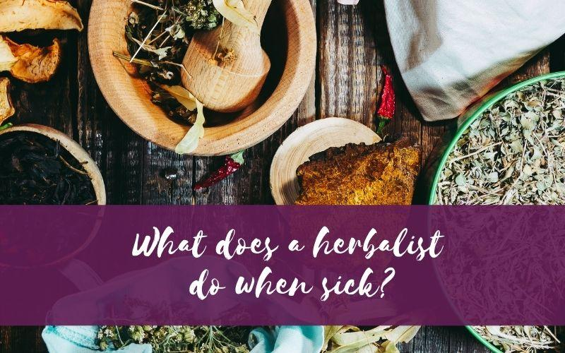 What does a herbalist do when sick?